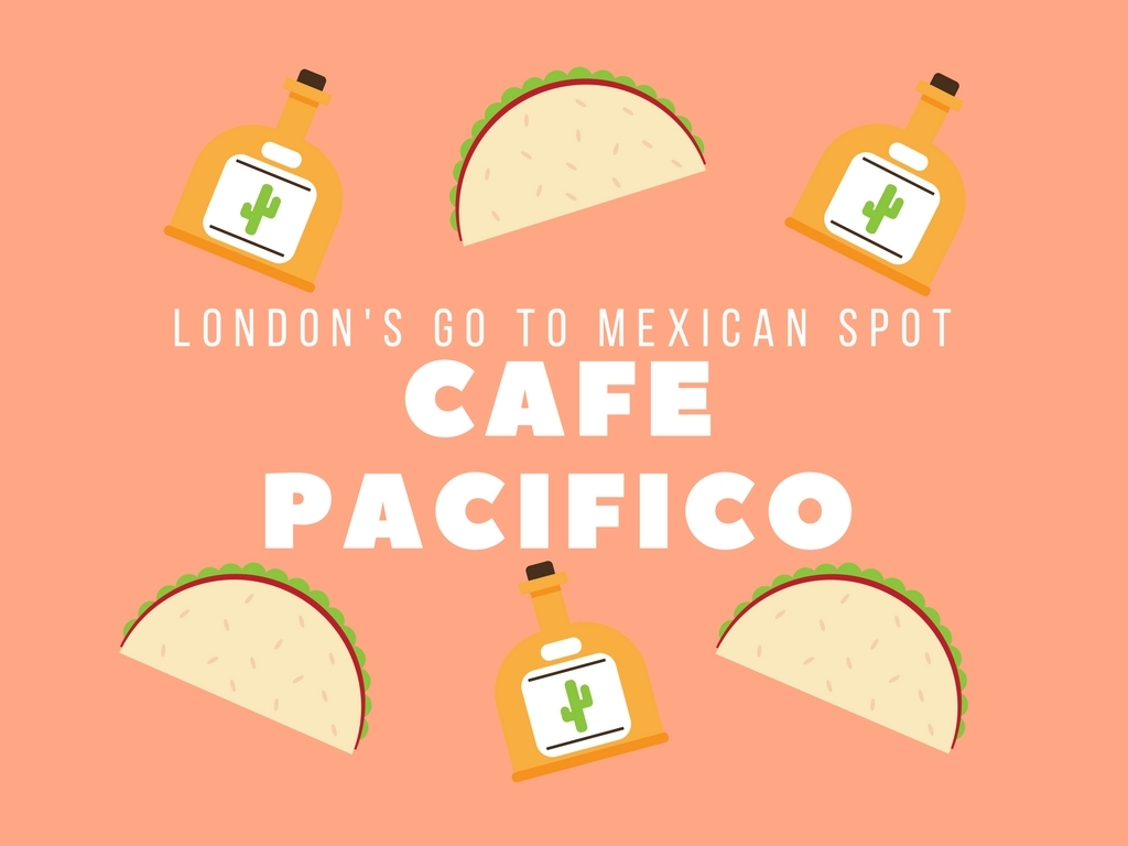 CAFE PACIFICO : LONDON'S GO TO FOR AUTHENTIC MEXICAN FOOD