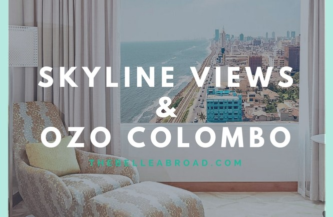 SKYLINE VIEWS & OZO COLOMBO | the belle abroad