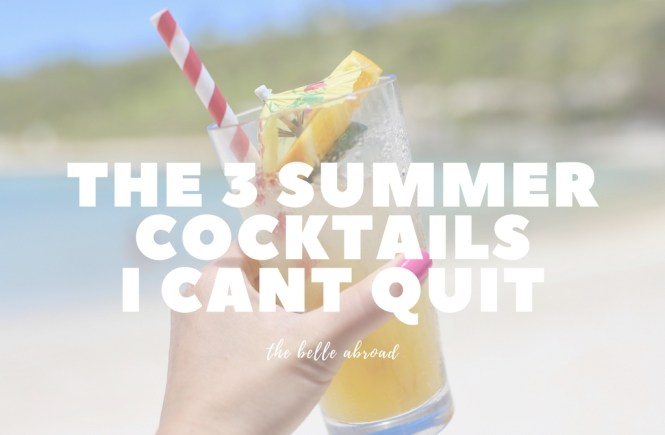 THE 3 SUMMER COCKTAILS I CANT QUIT | the belle abroad