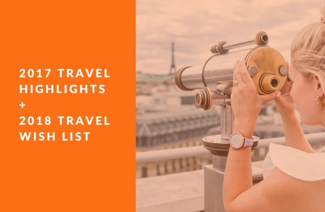 2017 Travel highlights + 2018 travel wish list