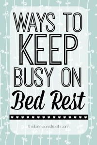 Ways to Keep Busy on Bed Rest at thebensonstreet.com