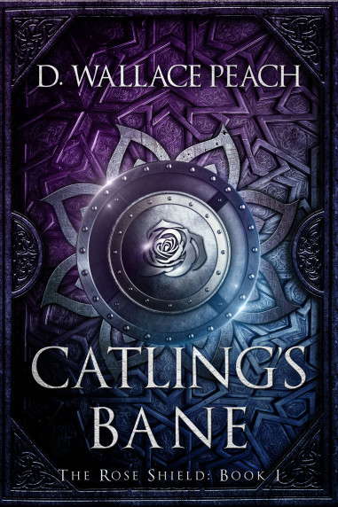 Catling's Bane: Book I of The Rose Shield series by D. Wallace Peach