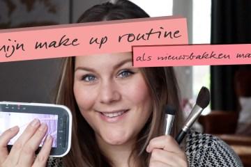 mijn make up routine als nieuwbakken moeder