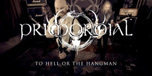 """Primordial releases new video """"To Hell Or The Hangman"""""""