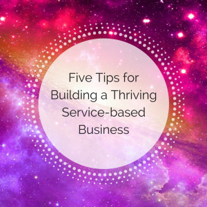 5 Tips For Building a Thriving Service-Based Business