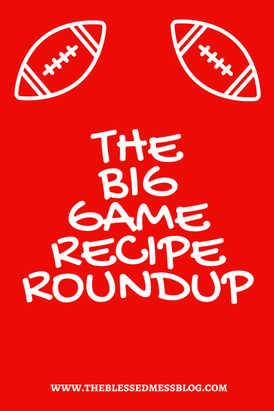 The Big Game Recipe Roundup - My favorite football foods for the big game - The Blessed Mess - www.theblessedmessblog.com