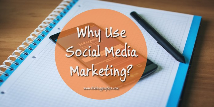Why Use Social Media Marketing
