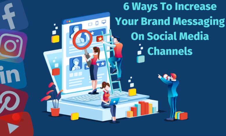 6 Ways To Increase Your Brand Messaging On Social Media Channels