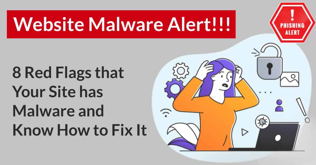 Website malware: 8 Red Flags that Your Site has Malware and Know How to Fix It