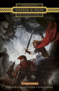 Gotrek and Felix: The Fourth Omnibus, by Nathan Long