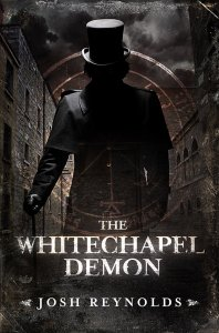 The Whitechapel Demon, by Josh Reynolds! Coming soon.