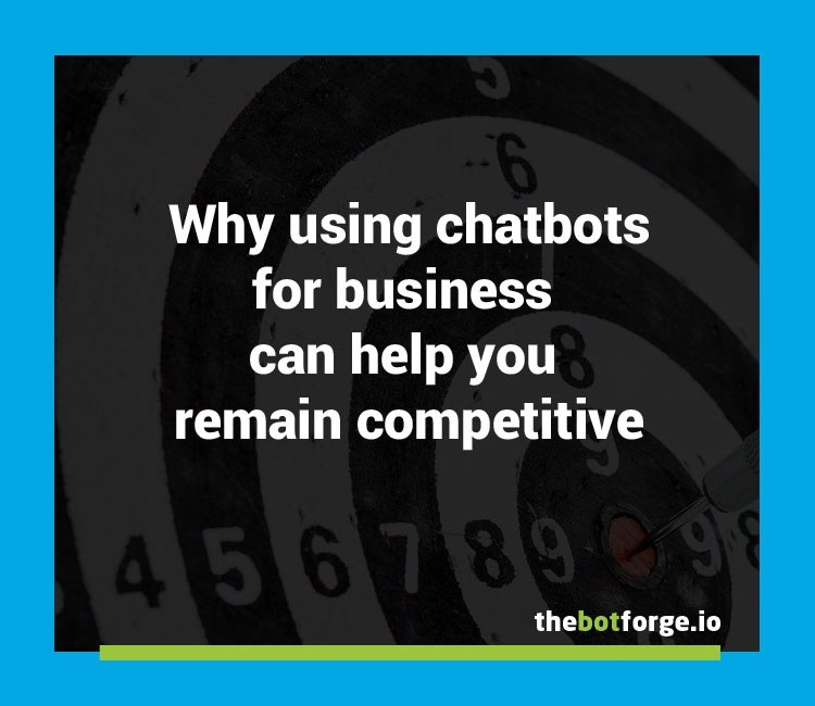 Chatbots for business- how they can help you remain competitive