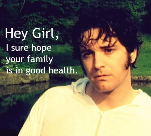 Hey Girl Mr. Darcy