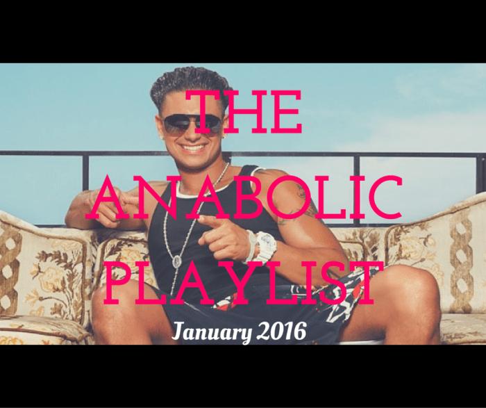 the anabolic playlist jan 2016