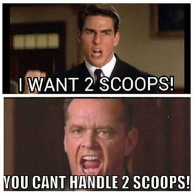 you can't handle two scoops