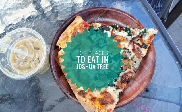 Top places to eat in Joshua tree