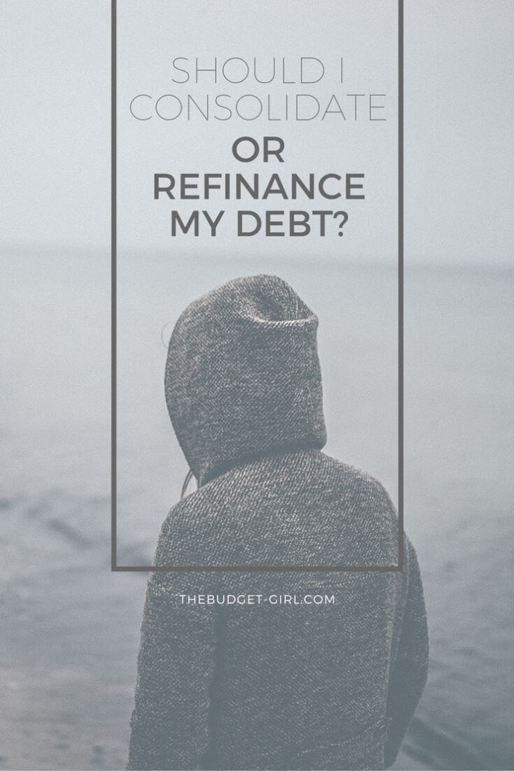 Should I Consolidate or Refinance My Debt? - The Budget Girl