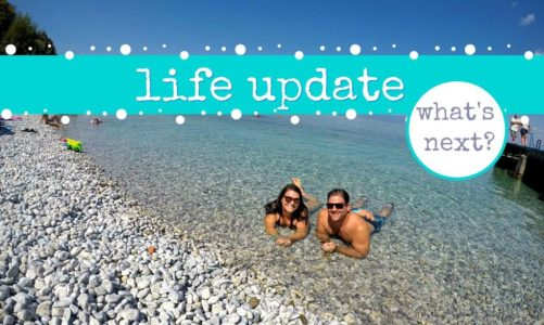 Life and Travel Update | Where Are We Headed to Next?