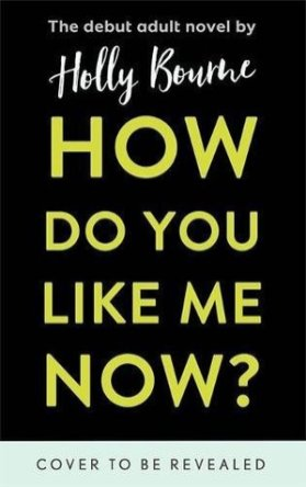 How Do You Like Me Now? by Holly Bourne