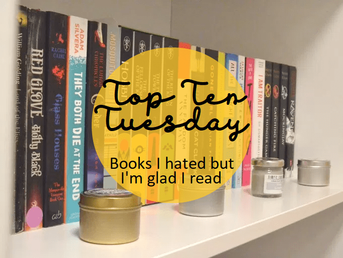 Top Ten Tuesday: Books I hated but I'm glad I read
