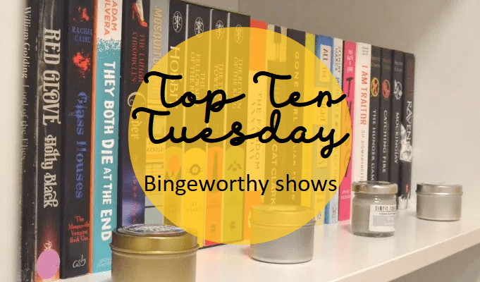 Top Ten Tuesday: Bingeworthy shows