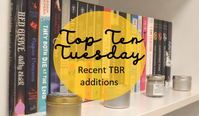 Top Ten Tuesday: Recent TBR additions
