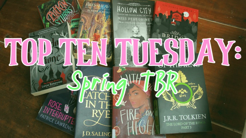 TOP TEN TUESDAY: Books on my spring TBR