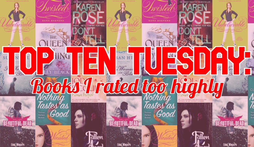 TOP TEN TUESDAY: Ten books I rated too highly