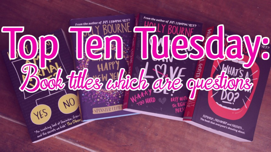TOP TEN TUESDAY: Books titles which are questions