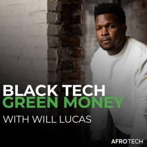 Blavity Joins The Black Effect Podcast Network To Distribute AfroTech Podcast, 'Black Tech Green Money with Will Lucas'