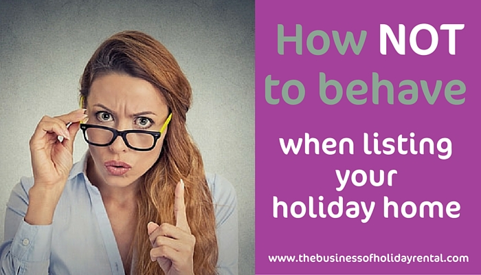How not to behave as a holiday home owner when listing your property