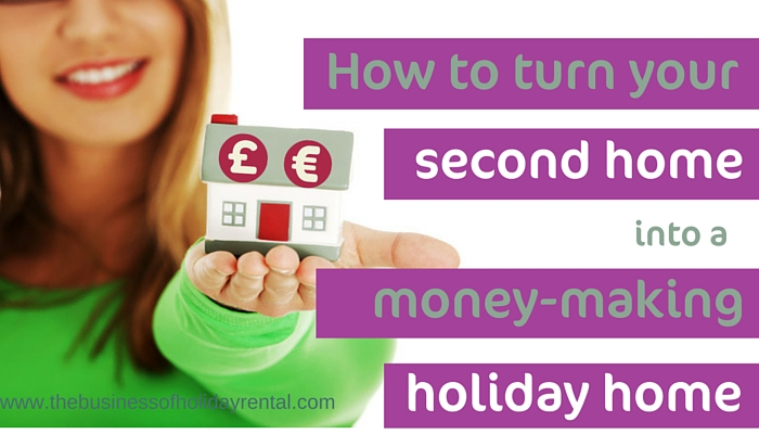 How to turn your second home into a holiday home