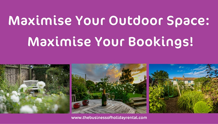 Maximise Your Outdoor Space To Maximise Your Holiday Home's Bookings