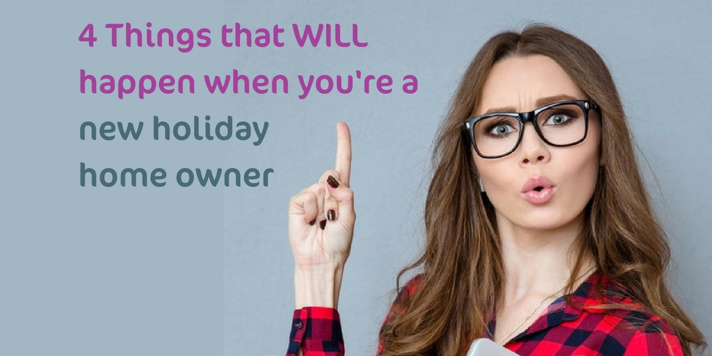 4 Things that will happen when you're a new holiday home owner