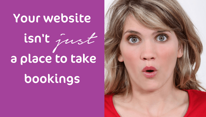 Your Website Isn't Just A Place To Take Bookings