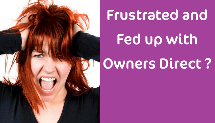 Are you frustrated and fed up with Owners Direct? Then here's what to do.