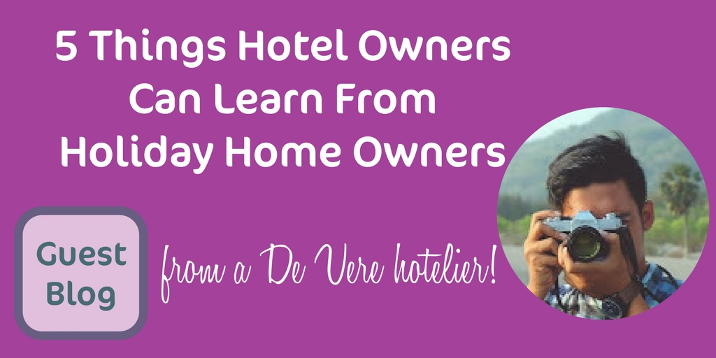 5 Things Hotel Owners Can Learn From Holiday Home Owners