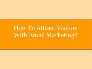 We will discuss how can we attract visitors from the best email marketing company in India