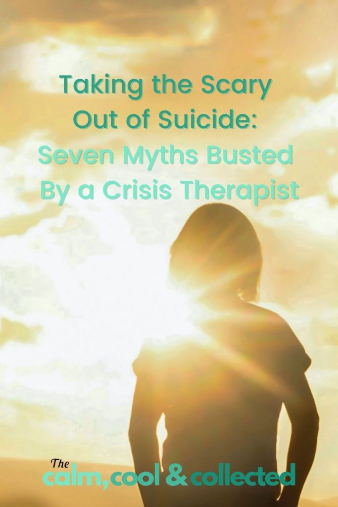 Taking the Scary Out of Suicide_ Seven Myths Busted By a Crisis Therapist