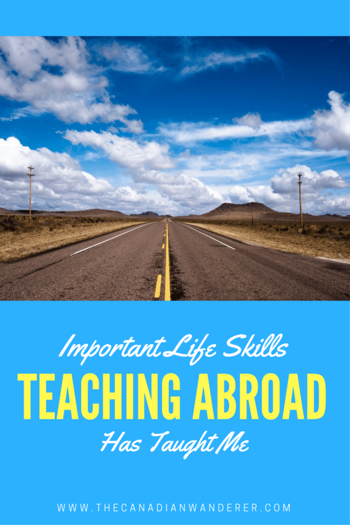 Important Life Skills Teaching has Taught Me - From teaching English abroad, I have learnt to increase my confidence level and to have stronger communication skills and become more patient.