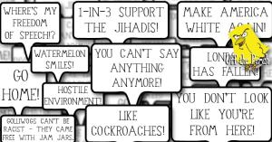 Several speech bubbles saying things like 'YOU CAN'T SAY ANYTHING ANYMORE' and 'GO HOME' and 'YOU DON'T LOOK LIKE YOU'RE FROM HERE' and 'HOSTILE ENVIRONMENT'