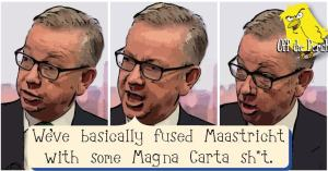 """Michael Gove saying: """"We've basically fused Maastricht with some Magna Carta sh*t"""""""
