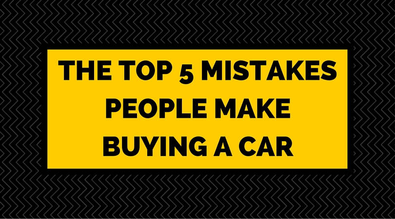 THE TOP 5 MISTAKES PEOPLE MAKE BUYING A