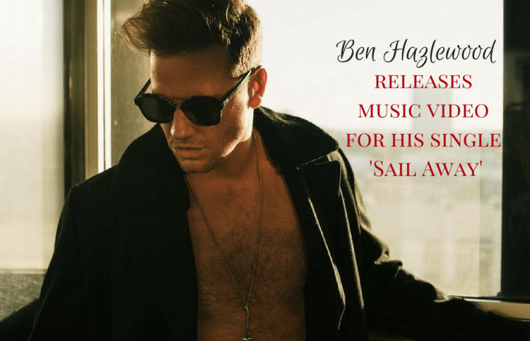 Ben Hazlewood releases music video for his single 'Sail Away'