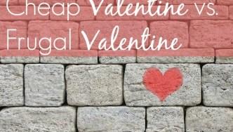 Cheap Valentine vs. Frugal Valentine