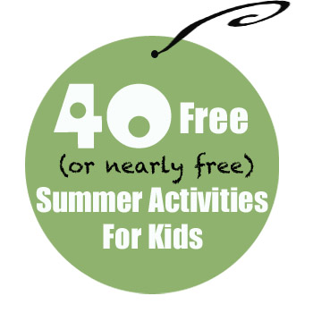 40 Free (Or Nearly Free) Summer Activities for Kids