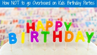 How to Not Go Overboard on Birthday Parties