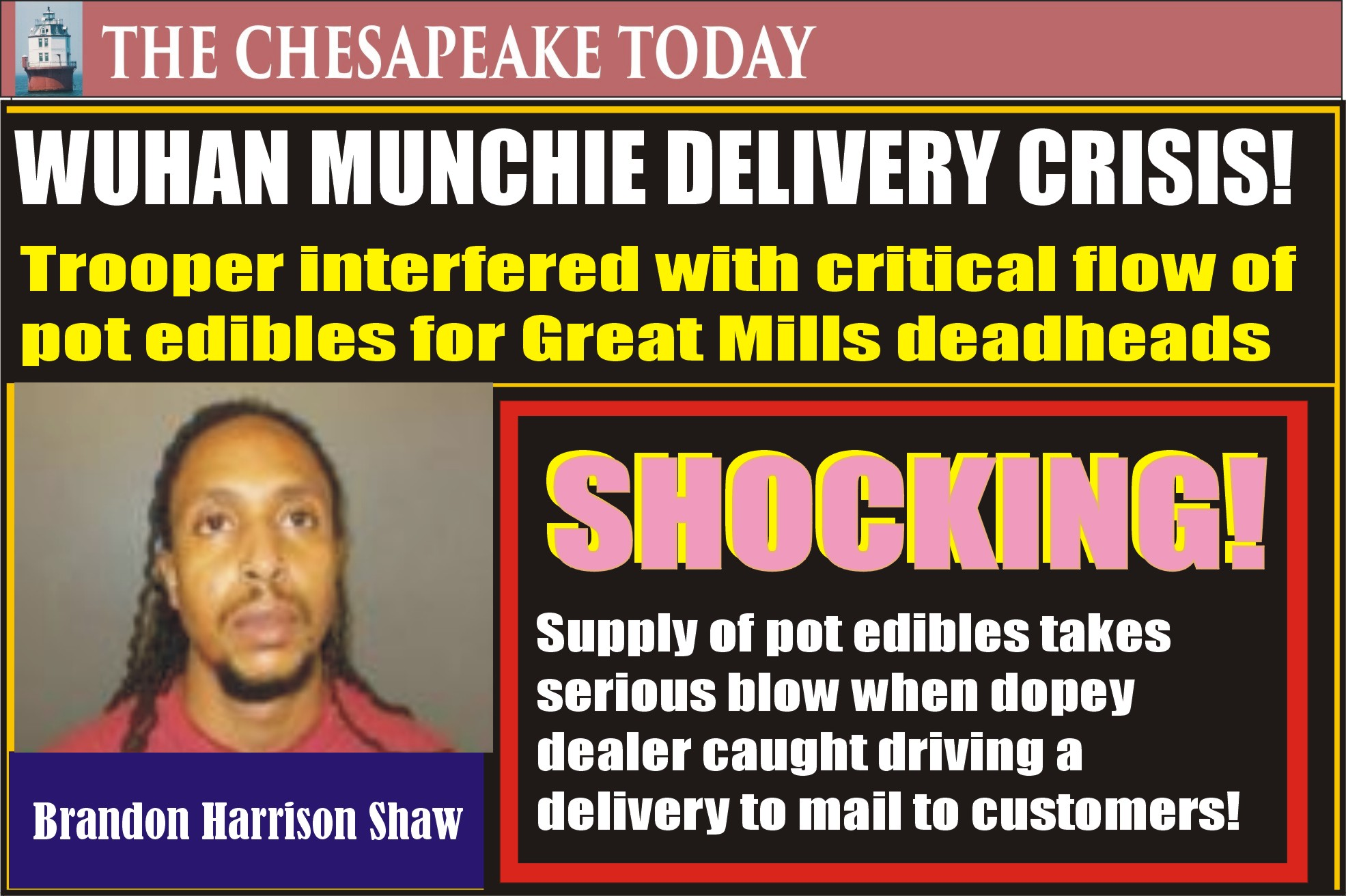 MARYLAND STATE POLICE NEWS BEAT: Brandon Shaw will have to bake new pot edibles for Christmas stocking stuffers; needs new supply of Postal shipping boxes for next round of deliveries to drug customers