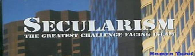 Secularism - The Greatest Challenge Facing Islam