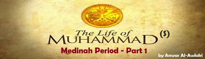 The Life of Prophet Muhammad (S) - Medina Period (Part 1)